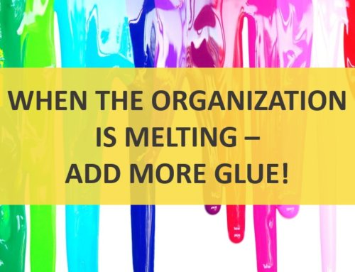 When the organization is melting – add more glue!