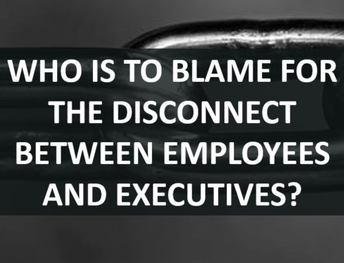 Who is to Blame for the Disconnect Between Employees and Executives?