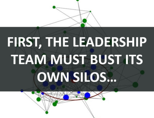 First, the Leadership Team Must Bust Its Own Silos…
