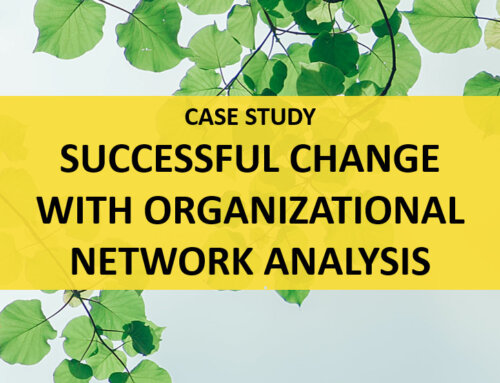 Case Study – Successful Change with Organizational Network Analysis