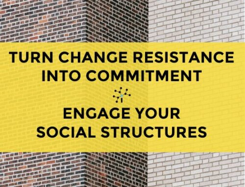 Turn Resistance Into Commitment. Engage Your Social Structures